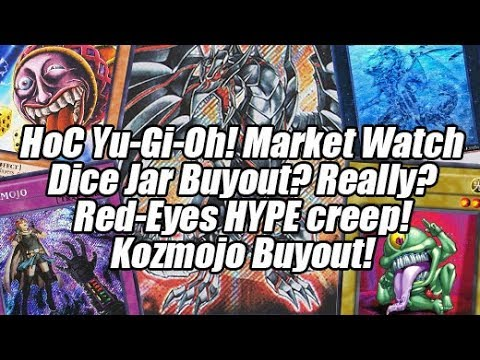 HoC Yu-Gi-Oh! Market Watch - Dice Jar Buyout? Really? Red-Eyes HYPE creeps up! Kozmojo Buyout!