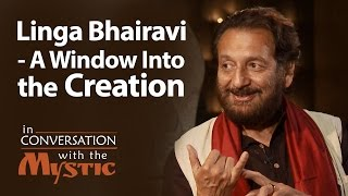 Linga Bhairavi - A Window Into the Creation