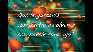 💎QUE LE GUSTARÍA COMPARTIR O VOLVER A COMPARTIR CONMIGO?💑Tarot del Amor 💟