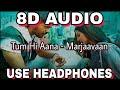 8D AUDIO🎧| Tum Hi Aana (8D AUDIO) - Marjaavaan | Riteish D, Sidharth M, Tara S | Jubin Nautiyal