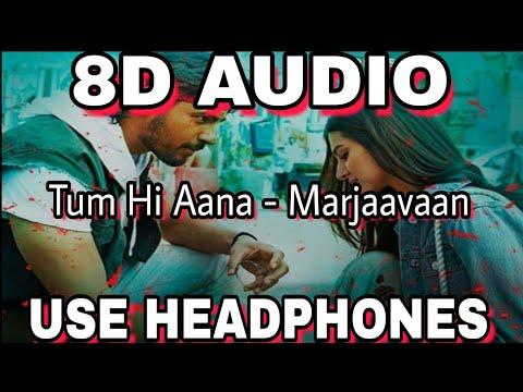 8D AUDIO🎧  Tum Hi Aana (8D AUDIO) – Marjaavaan   Riteish D, Sidharth M, Tara S   Jubin Nautiyal