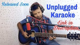Mile ho tum hamko; Unplugged Karaoke Guitar; Saurabh Saxena; Released Soon