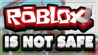 ROBLOX Is NOT Safe