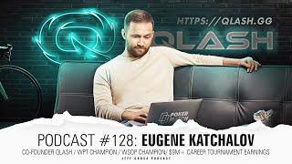 Podcast #128: Eugene Katchalov / Co-Founder Qlash / WPT Champion / WSOP Champion / $9M+ MTT Earnings