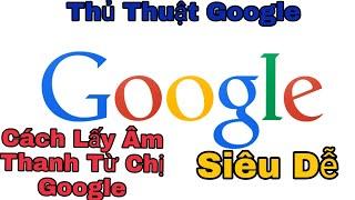 [ Thủ Thuật Google ] Hướng Dẫn Lấy Âm Thanh Từ Chị Google