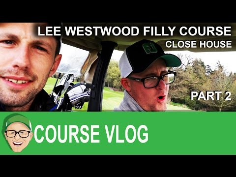 Close House Lee Westwood Filly Course Part 2