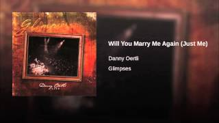 Will You Marry Me Again (Just Me)