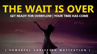 THE WAIT IS OVER | GOD HAS HEARD YOUR PRAYERS | YOUR TIME HAS COME | Powerful Motivational Video