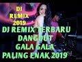 DJ REMIX TERBARU 2019 || DANGDUT GALA GALA || DJ REMIX TERBARU PALING ENAK 2019