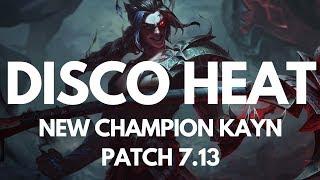 DISCO HEAT - NEW CHAMPION KAYN + PATCH 7.13