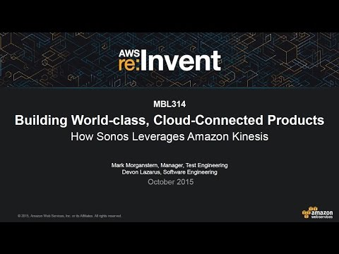 AWS re:Invent 2015 | (MBL314) How Sonos Leverages Amazon Kinesis