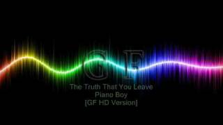 Piano Boy - The Truth That You Leave [GF HD Version]