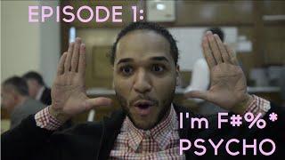 Episode 1: I'm F#%* Psycho
