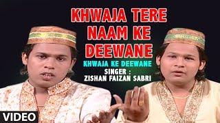 Khwaja Tere Naam Ke Deewane Zishan Faizan Sabri | Islamic Video Song Full (HD) | Khwaja Ke Deewane