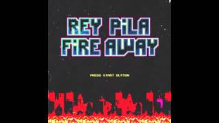 Rey Pila - Fire Away (Official Audio)