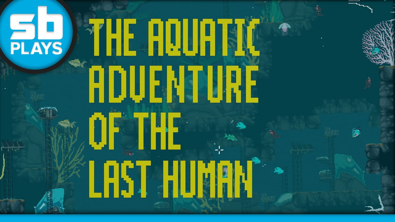First Play: The Aquatic Adventure of the Last Human