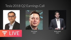 Tesla Earnings Call - Q2 2018 Financial Results and Q&A Webcast [LIVE]