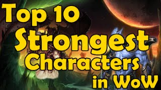 Top 10 Strongest Characters in WoW