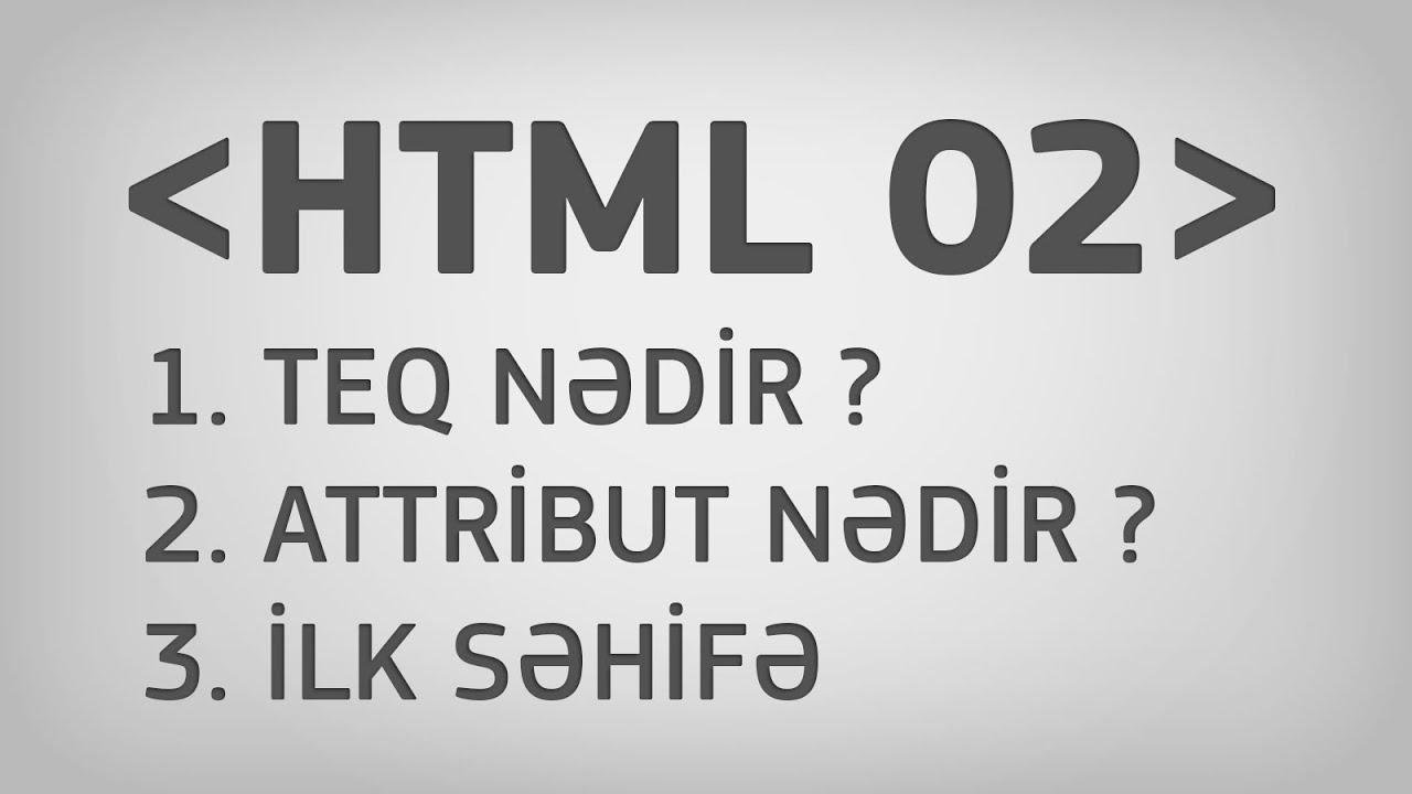 HTML 02 | Teq nədir ? Atribut nədir ? İlk səhifə.