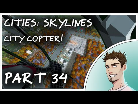 CITY COPTER MOD - Cities Skylines Gameplay Part 34