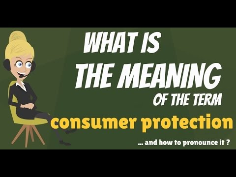 What is CONSUMER PROTECTION? What does CONSUMER PROTECTION mean? CONSUMER PROTECTION meaning