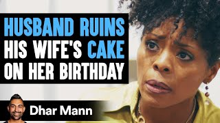 Husband Destroys His Wifes Cake, How She Reacts Is Really Sad    Dhar Mann