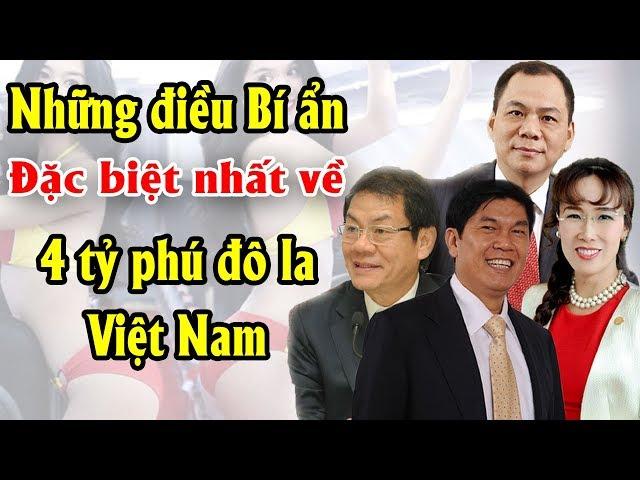 Những điều Bí ẩn đặc biệt nhất về 4 tỷ phú đô la Việt Nam khiến Thế giới phải nể phục  Tài chính 24H