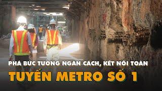 Phá bức tường ngăn cách, kết nối toàn tuyến metro số 1