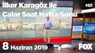 8 Haziran 2019 İlker Karagöz ile Çalar Saat Hafta Sonu