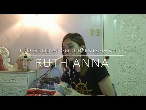 Too Good At Goodbyes (Sam Smith COVER) - Ruth Anna