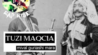 TUZI MAQCIA (rap rise) - MIVAL GURIASHI MARA (მივალ გურიაში მარა)