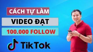 Hướng Dẫn Cách Làm Video Tiktok Trên Điện Thoại Đạt 100.000 Follow Với Chủ Đề Chính Luận