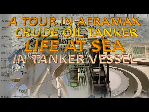 THE AFRA-MAX CRUDE OIL TANKER SHIP – A Quick Tour On The VESSEL
