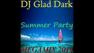 DJ Glad Dark - Summer Party ( MEGAMIX 2014 )