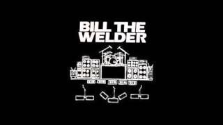 bill the welder - hang on molly