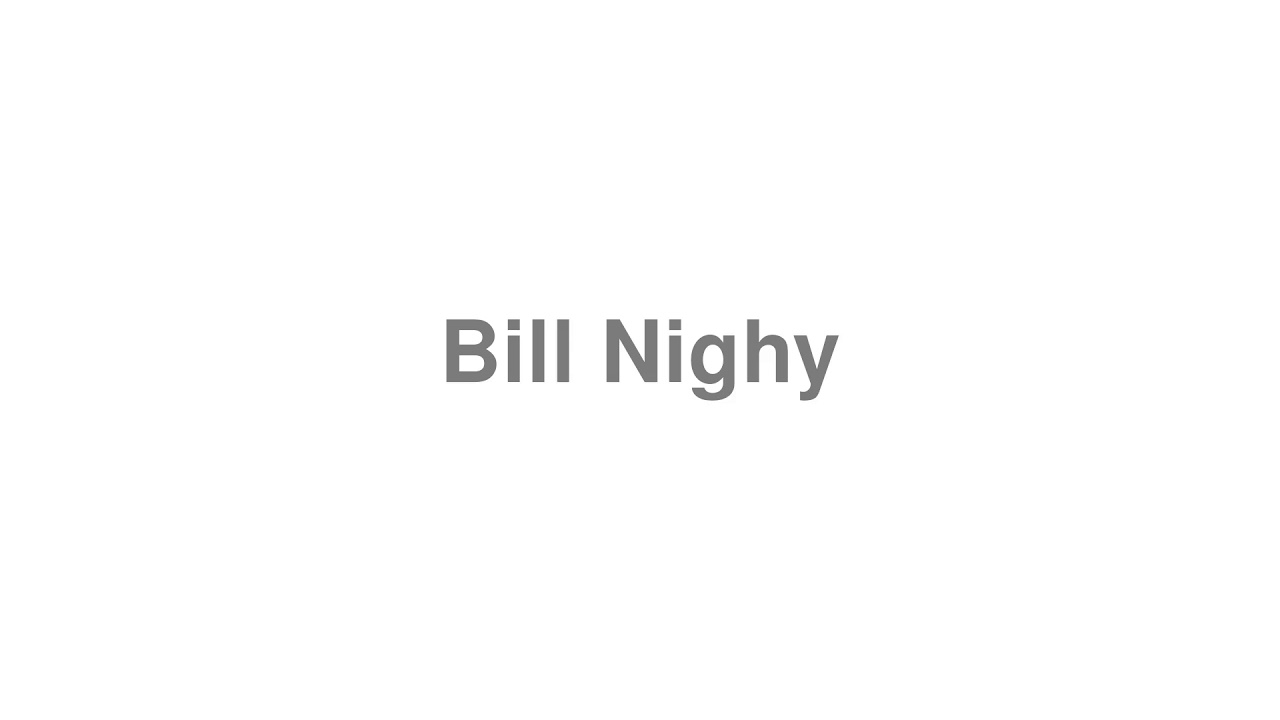 """How to Pronounce """"Bill Nighy"""""""