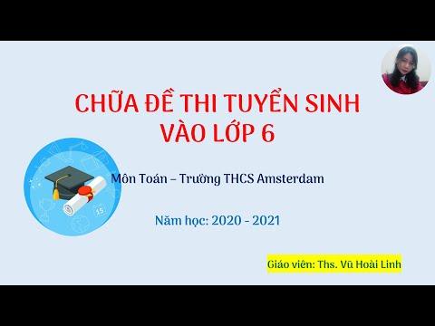 Hướng dẫn chữa đề thi tuyển sinh vào lớp 6 môn Toán trường THCS Amsterdam - 2020