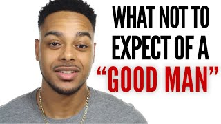 """Will a good man do this for his woman if he loves her? What to expect from a """"GOOD MAN"""""""