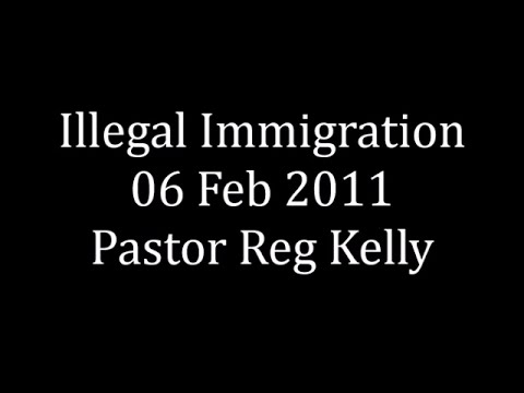 Illegal Immigration 06 Feb 2011 Pastor Reg Kelly