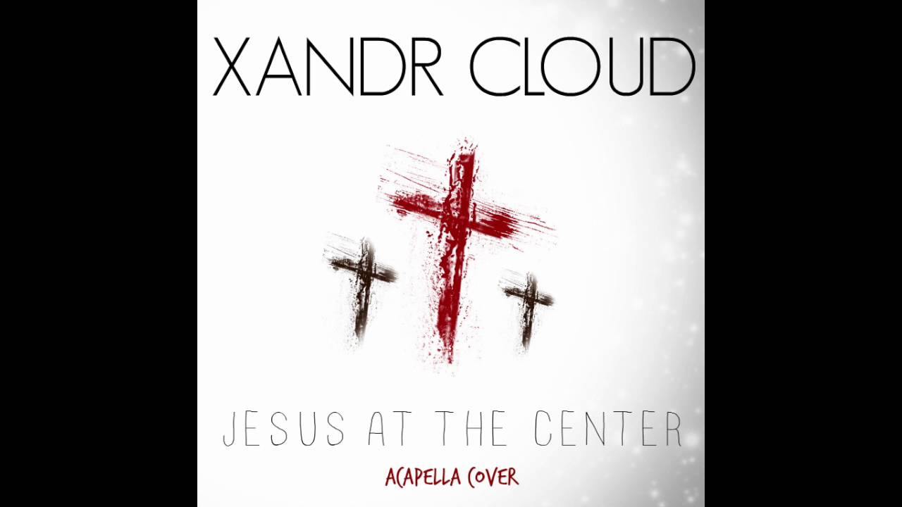 Jesus at the center acapella xandr cloud cover youtube jesus at the center acapella xandr cloud cover hexwebz Gallery