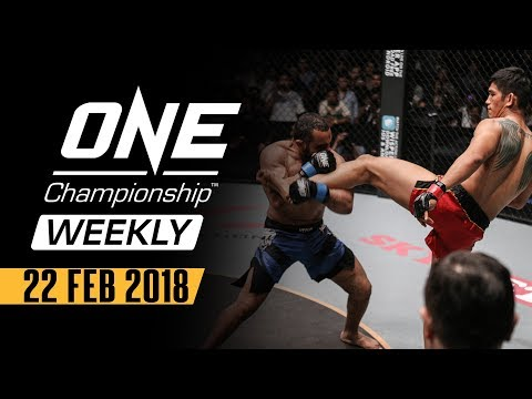 ONE Championship Weekly  22 Feb 2018