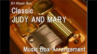 Classic/JUDY AND MARY [Music Box]