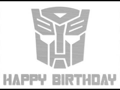 HAPPY BIRTHDAY TRANSFORMERS YouTube