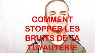 COMMENT STOPPER LES BRUITS DE TA TUYAUTERIE