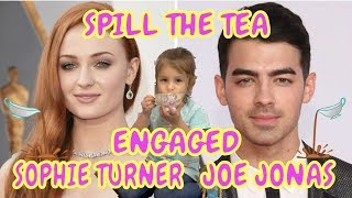SPILL THE TEA | JOE JONAS ENGAGED TO SOPHIE TURNER