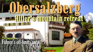 Obersalzberg. Hitler's mountain retreat. Then and now