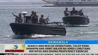 BT: Search and rescue operations, tuloy para hanapin ang army major