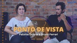 PONTO DE VISTA - Paloma Duarte & Bruno Ferrari   Ooppah PLAY
