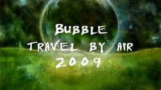 Bubble -Travel by air