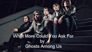 What More Could You Ask For? - Ghosts Among Us